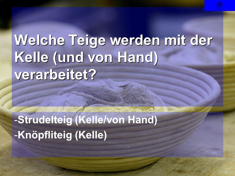 Welche Teige werden mit der Kelle (und von Hand) verarbeitet
