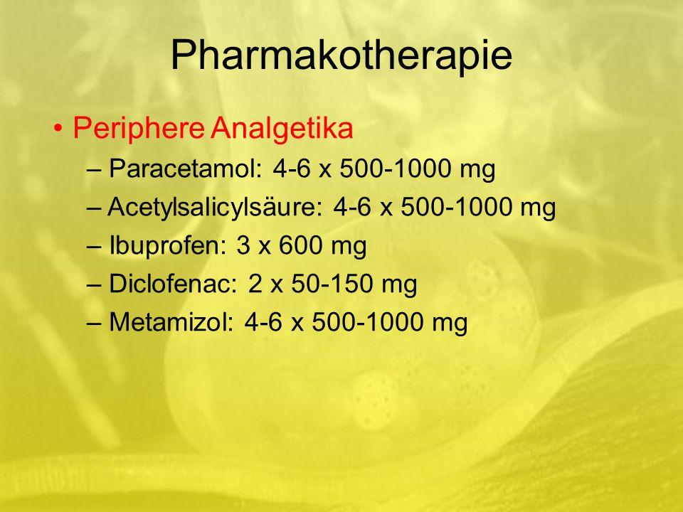 Pharmakotherapie Periphere Analgetika Paracetamol: 4-6 x 500-1000 mg