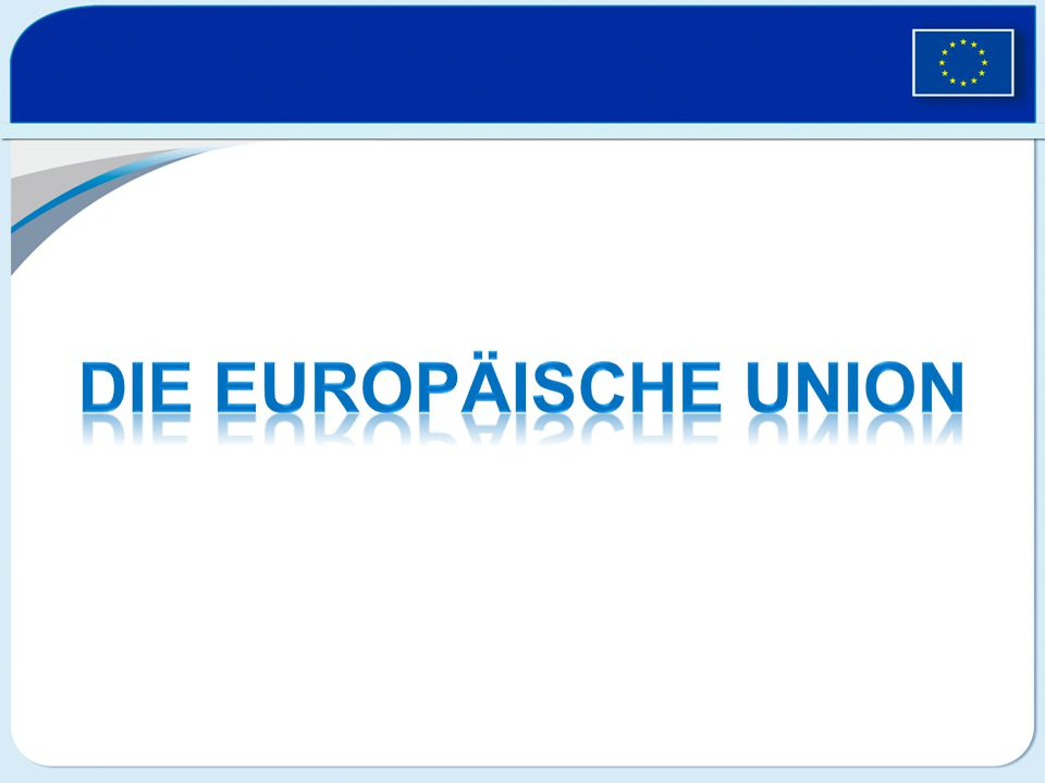 DIE DIE EUROPÄISCHE UNION