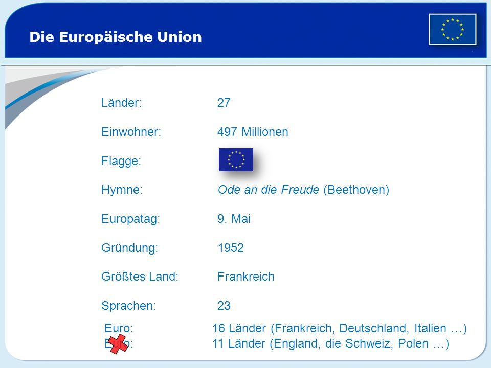 Die Europäische Union . Länder: 27 Einwohner: 497 Millionen Flagge: