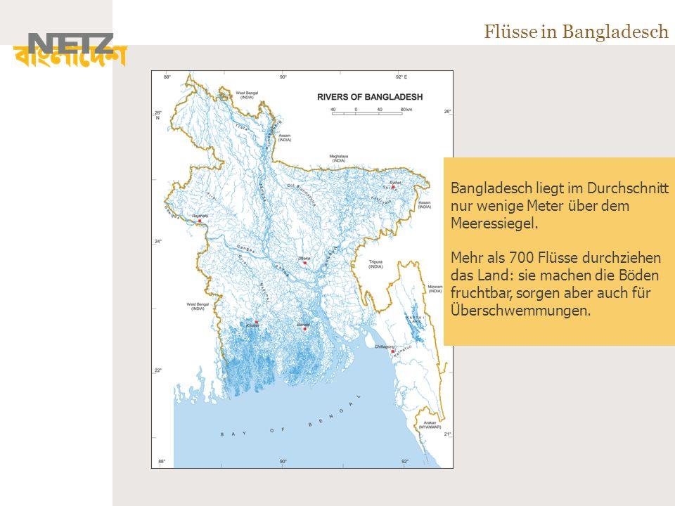 Flüsse in Bangladesch Bangladesch liegt im Durchschnitt nur wenige Meter über dem Meeressiegel.