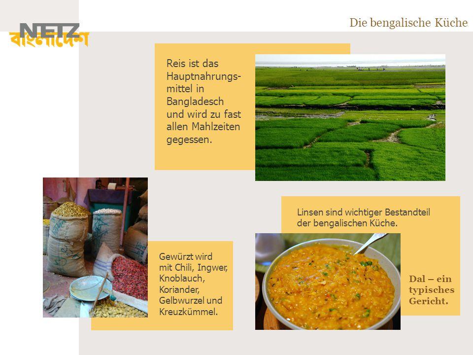 Die bengalische Küche Reis ist das Hauptnahrungs-mittel in Bangladesch und wird zu fast allen Mahlzeiten gegessen.