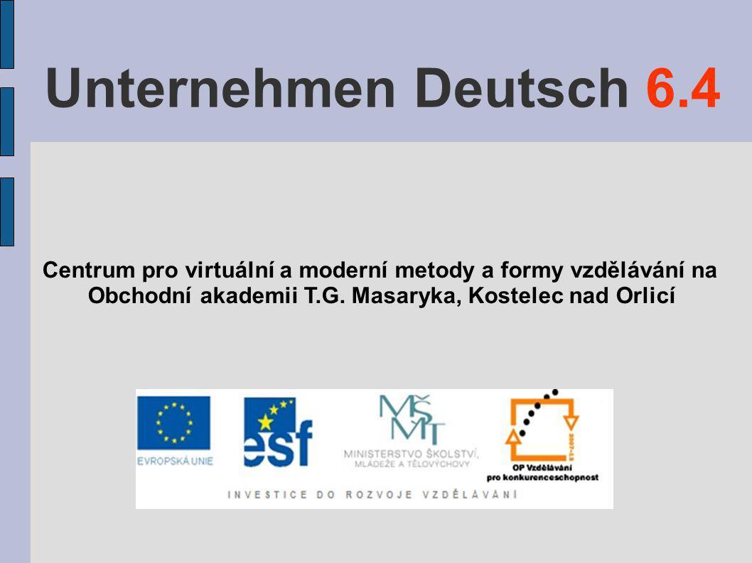 Unternehmen Deutsch 6.4 Centrum pro virtuální a moderní metody a formy vzdělávání na.