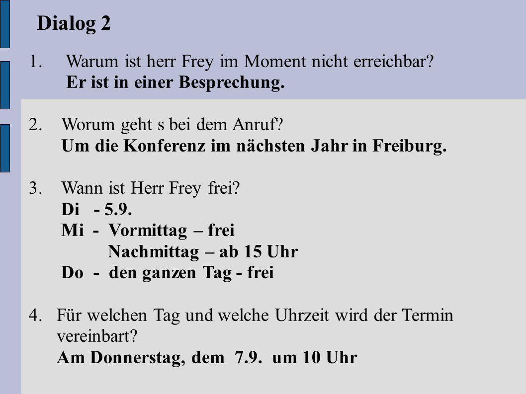 Dialog 2 1. Warum ist herr Frey im Moment nicht erreichbar