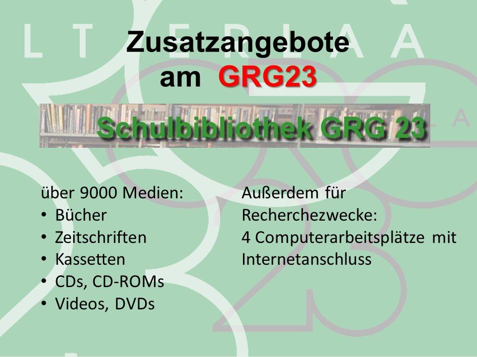 Zusatzangebote am GRG23 über 9000 Medien: Bücher Zeitschriften