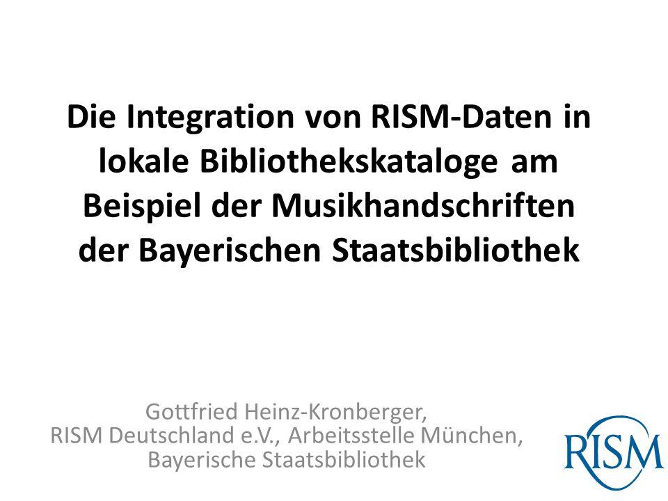 Die Integration von RISM-Daten in lokale Bibliothekskataloge am Beispiel der Musikhandschriften der Bayerischen Staatsbibliothek