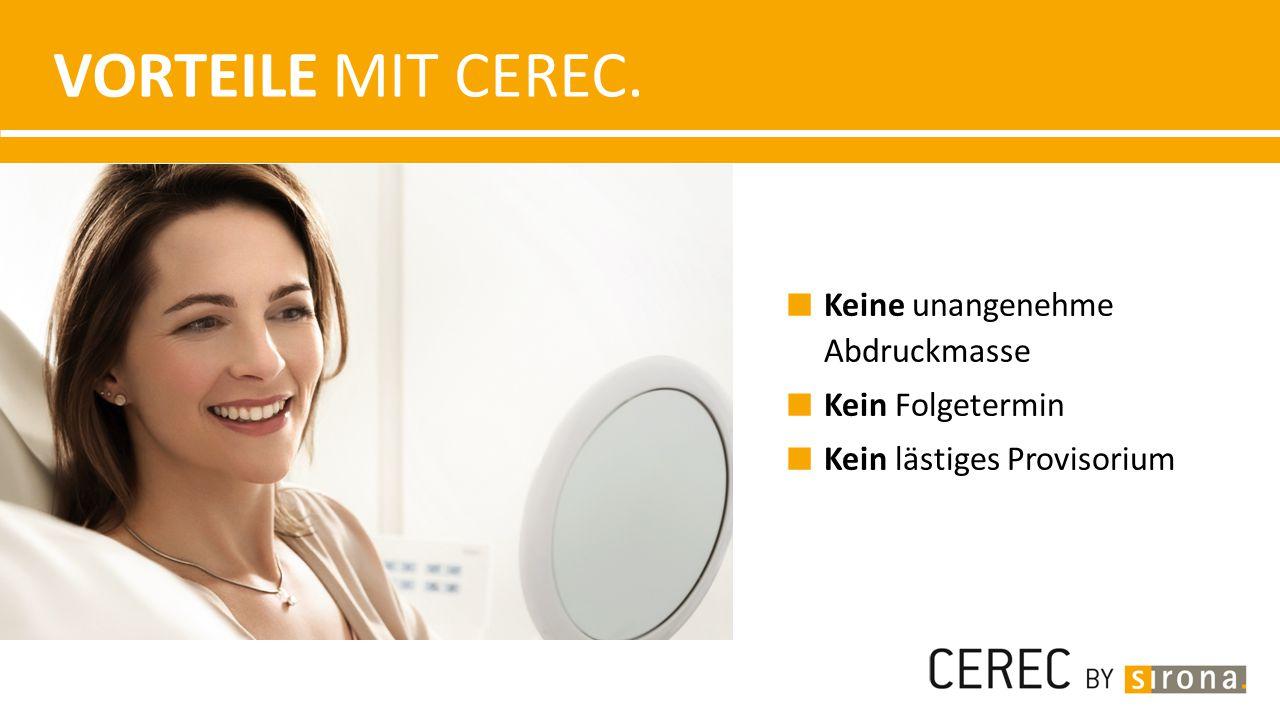 Vorteile mit CEREC. Keine unangenehme Abdruckmasse Kein Folgetermin