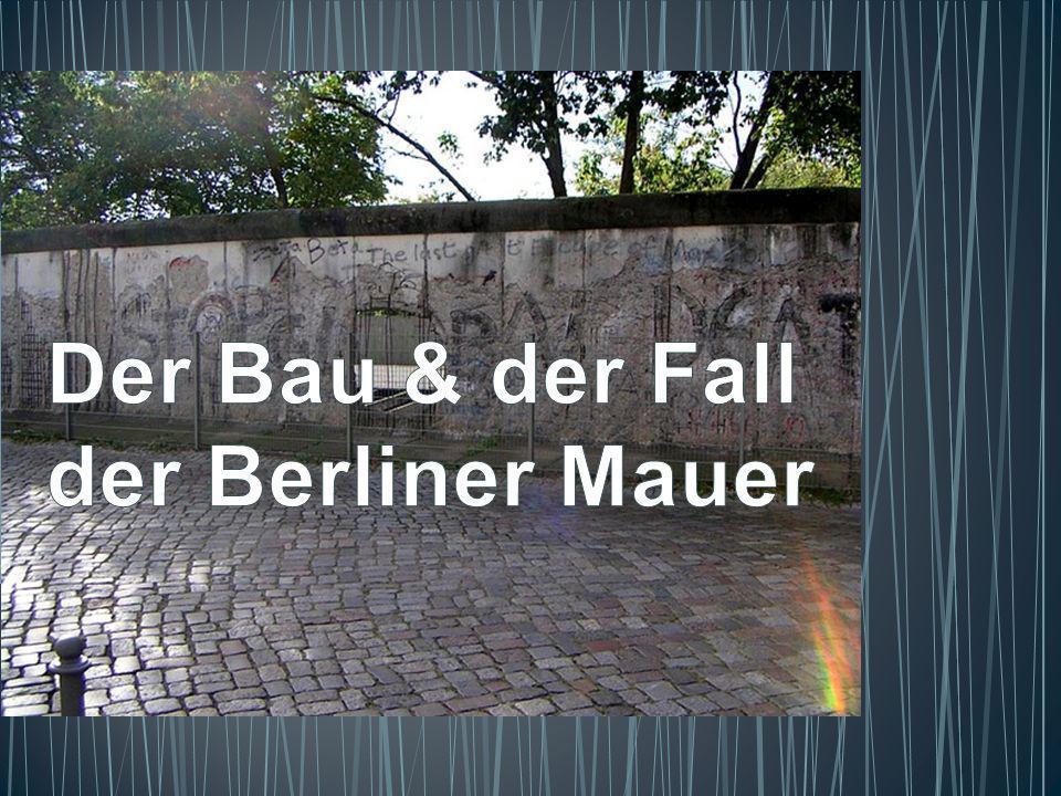 Der Bau & der Fall der Berliner Mauer