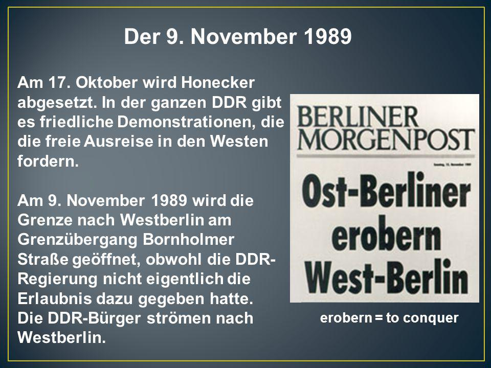 Der 9. November 1989 Am 17. Oktober wird Honecker