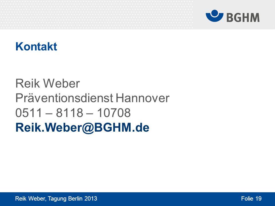 Kontakt Reik Weber Präventionsdienst Hannover 0511 – 8118 – 10708 Reik.Weber@BGHM.de.