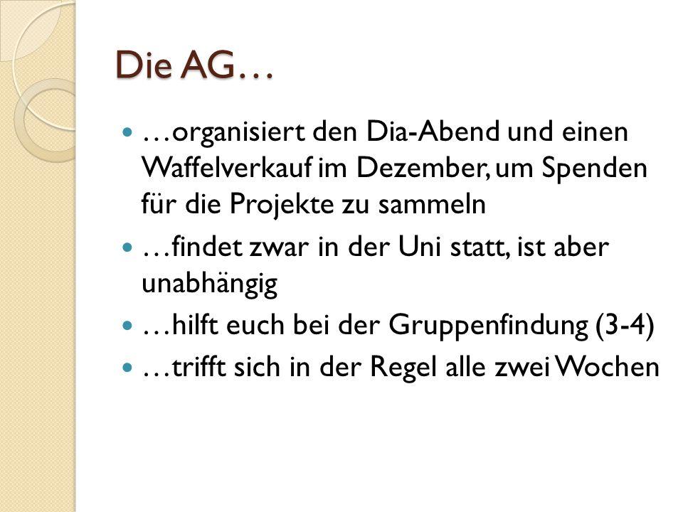 Die AG… …organisiert den Dia-Abend und einen Waffelverkauf im Dezember, um Spenden für die Projekte zu sammeln.