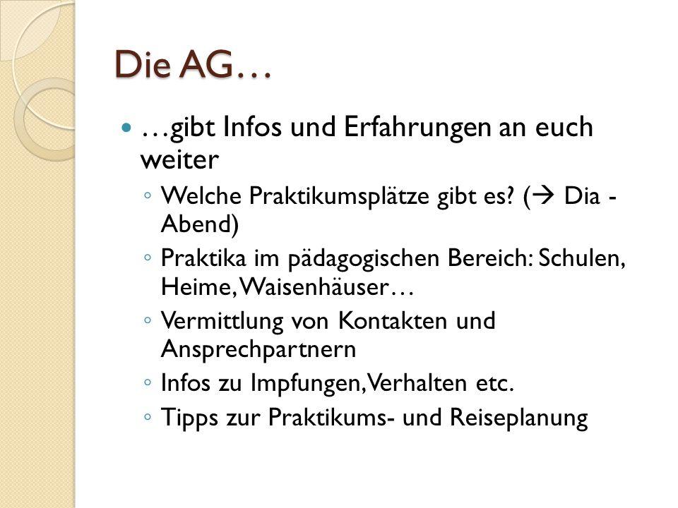 Die AG… …gibt Infos und Erfahrungen an euch weiter