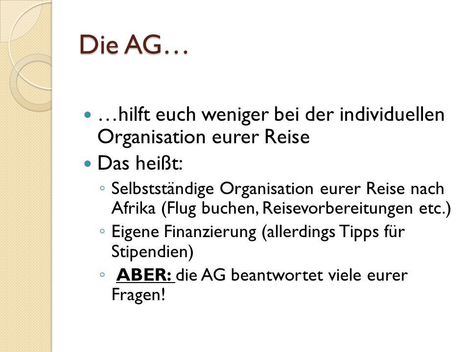 Die AG… …hilft euch weniger bei der individuellen Organisation eurer Reise. Das heißt: