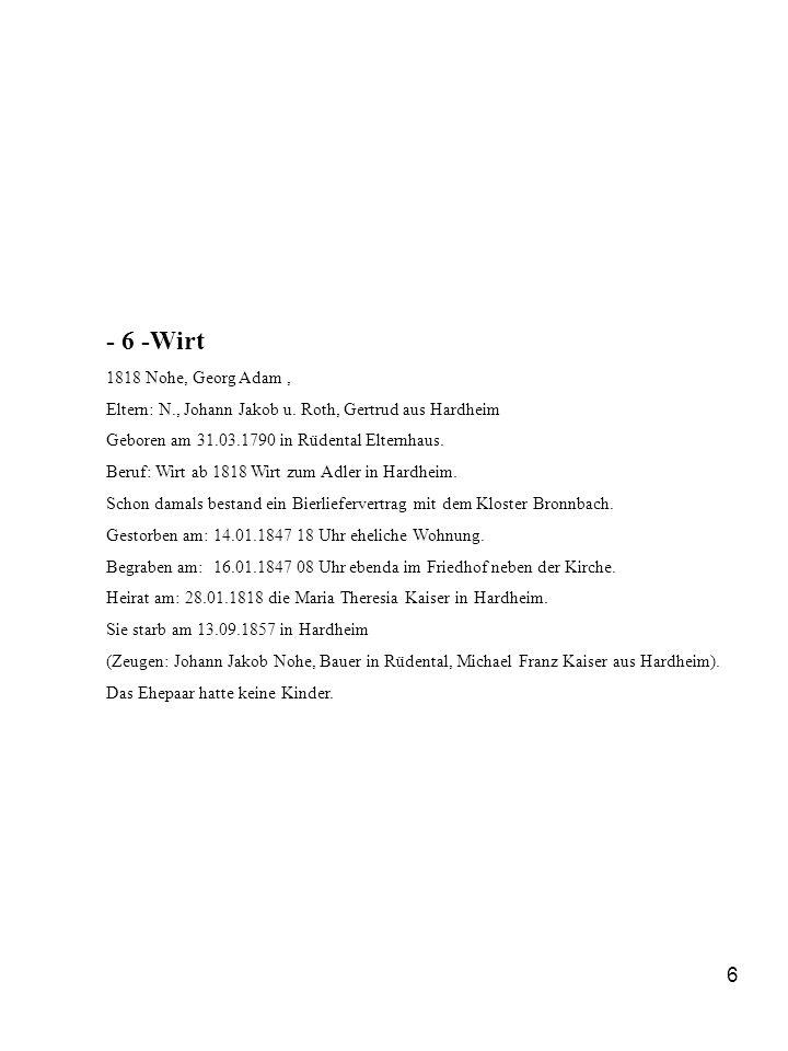 - 6 -Wirt 1818 Nohe, Georg Adam , Eltern: N., Johann Jakob u. Roth, Gertrud aus Hardheim. Geboren am 31.03.1790 in Rüdental Elternhaus.