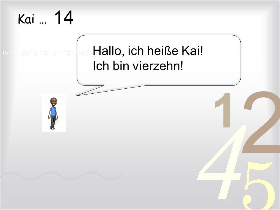 14 Kai … Hallo, ich heiße Kai! Ich bin vierzehn!