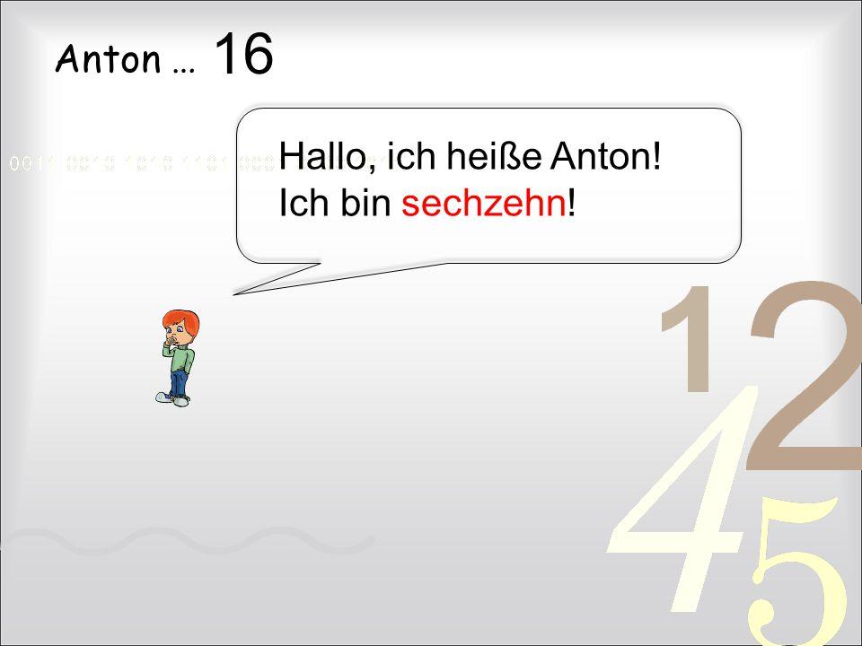 16 Anton … Hallo, ich heiße Anton! Ich bin sechzehn!