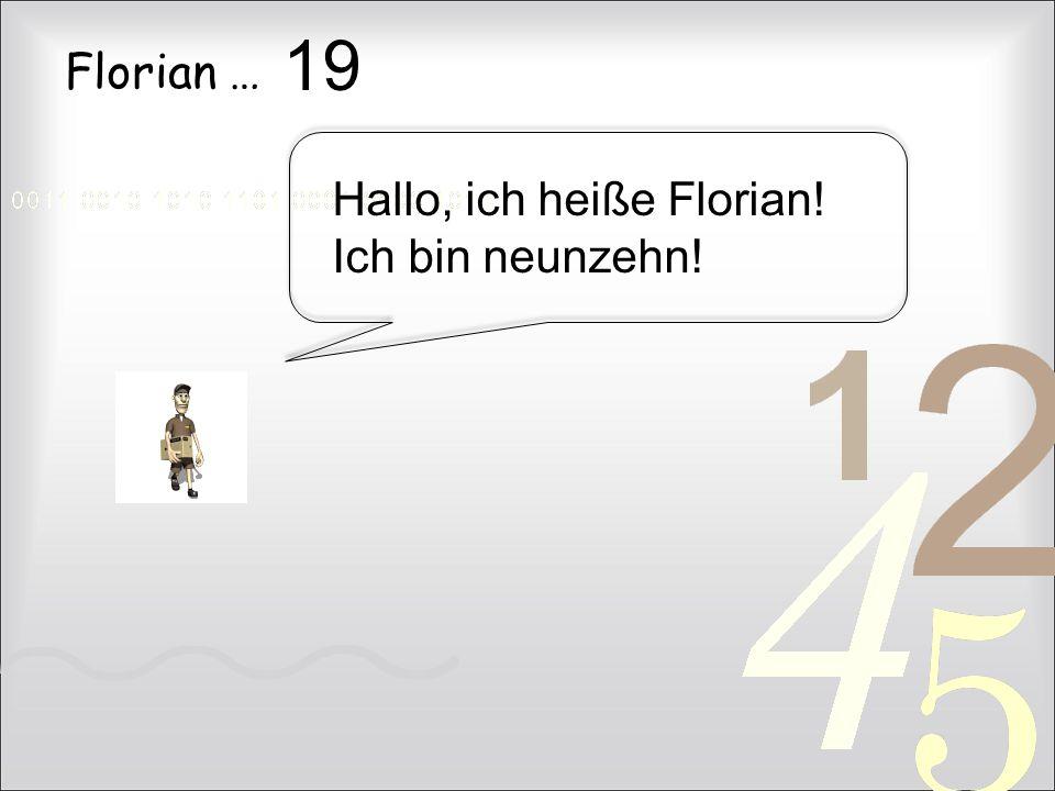 19 Florian … Hallo, ich heiße Florian! Ich bin neunzehn!