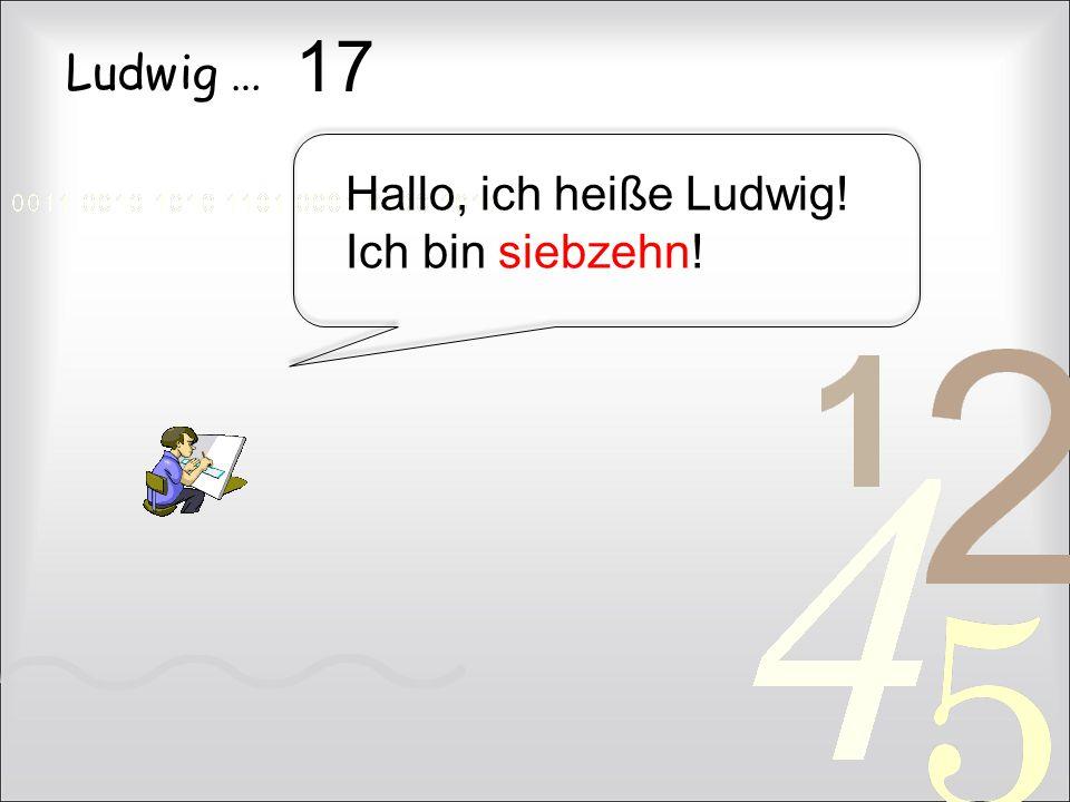 17 Ludwig … Hallo, ich heiße Ludwig! Ich bin siebzehn!