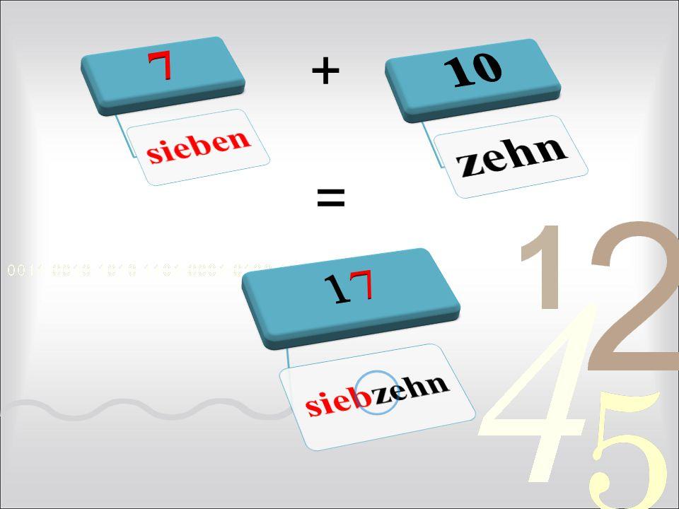7 sieben 10 zehn + = 17 siebzehn