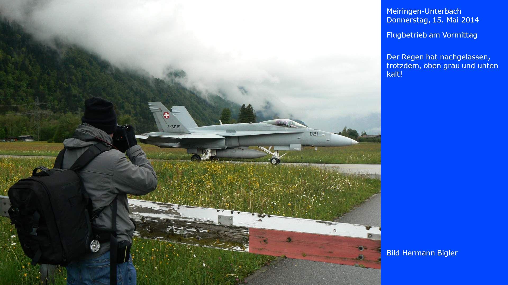 Meiringen-Unterbach Donnerstag, 15. Mai 2014. Flugbetrieb am Vormittag. Der Regen hat nachgelassen, trotzdem, oben grau und unten kalt!