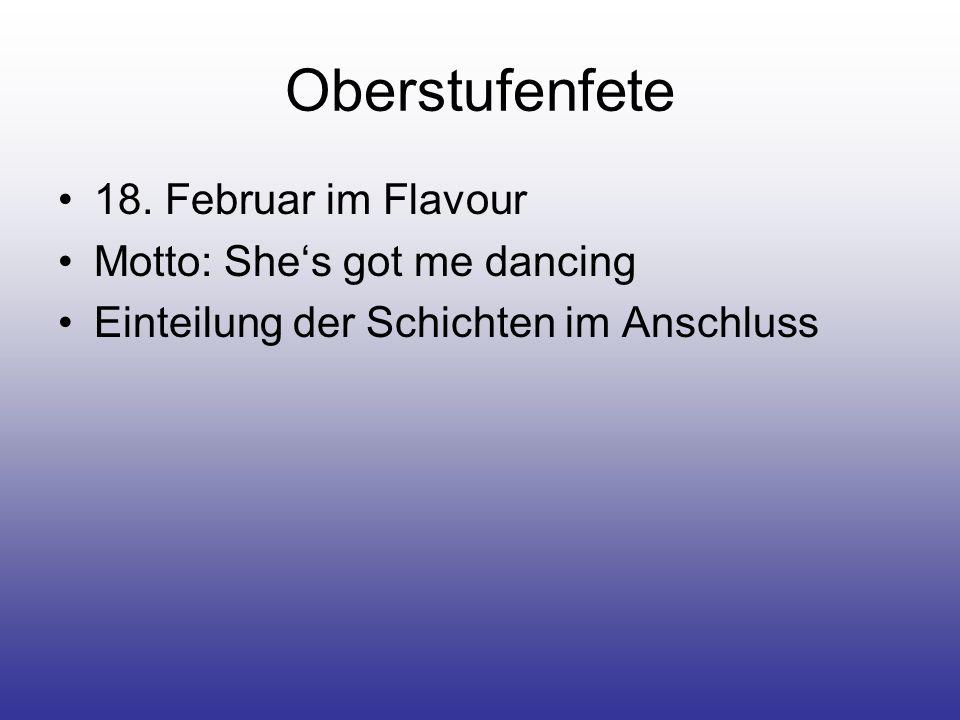 Oberstufenfete 18. Februar im Flavour Motto: She's got me dancing