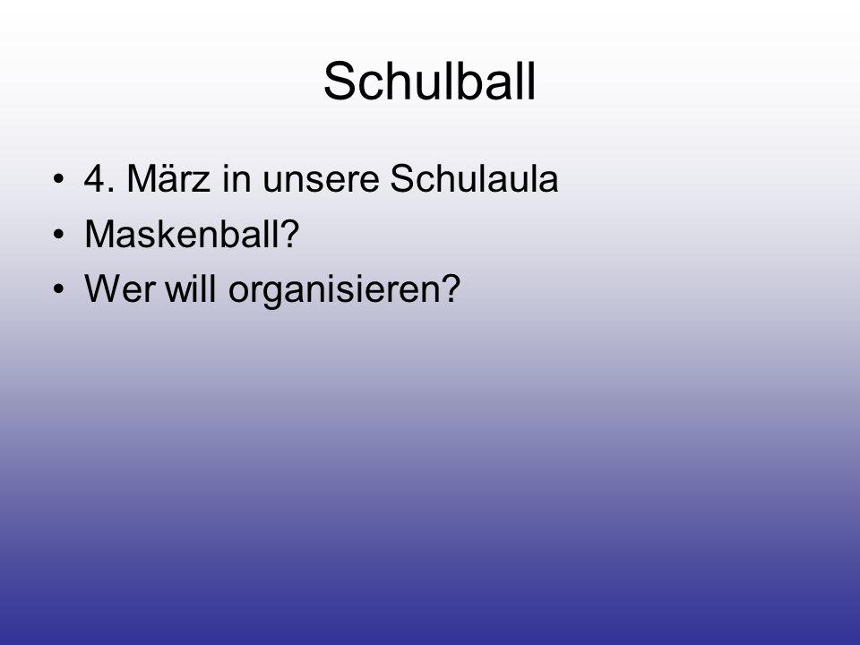 Schulball 4. März in unsere Schulaula Maskenball