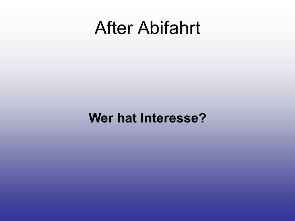 After Abifahrt Wer hat Interesse