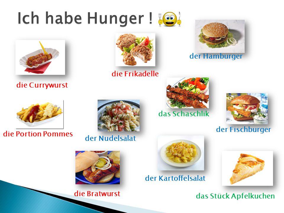 Ich habe Hunger ! der Hamburger die Frikadelle die Currywurst