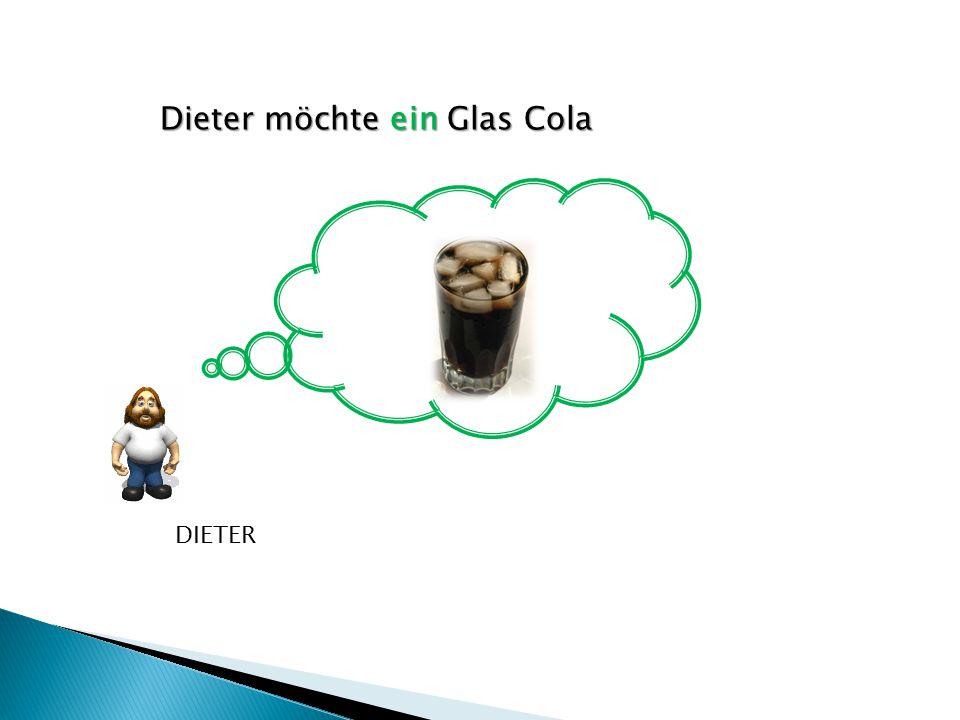 Dieter möchte ein Glas Cola