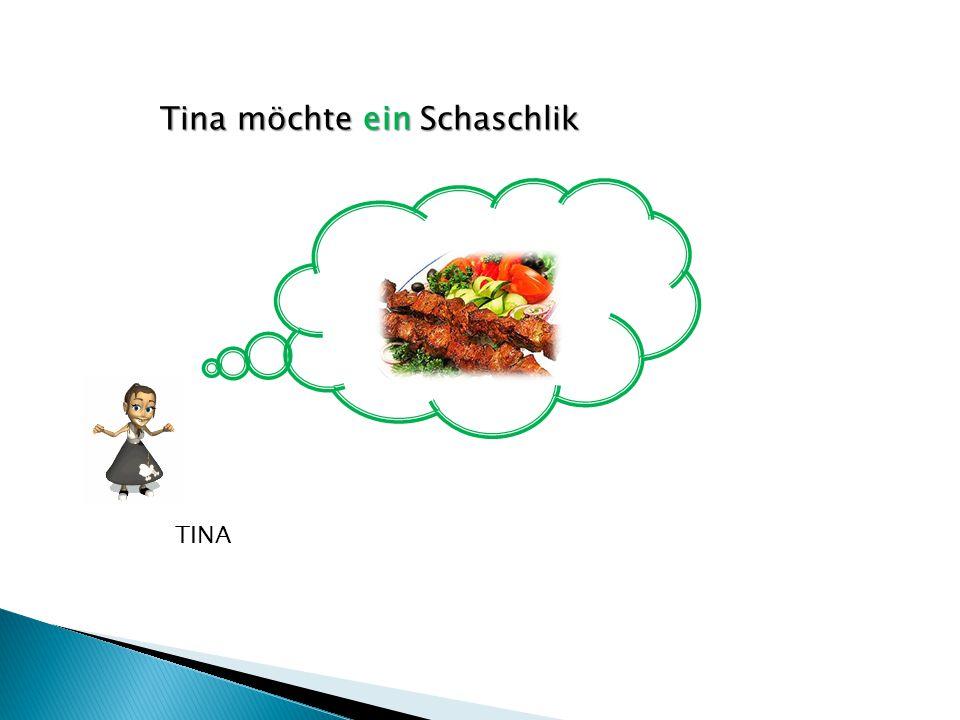 Tina möchte ein Schaschlik