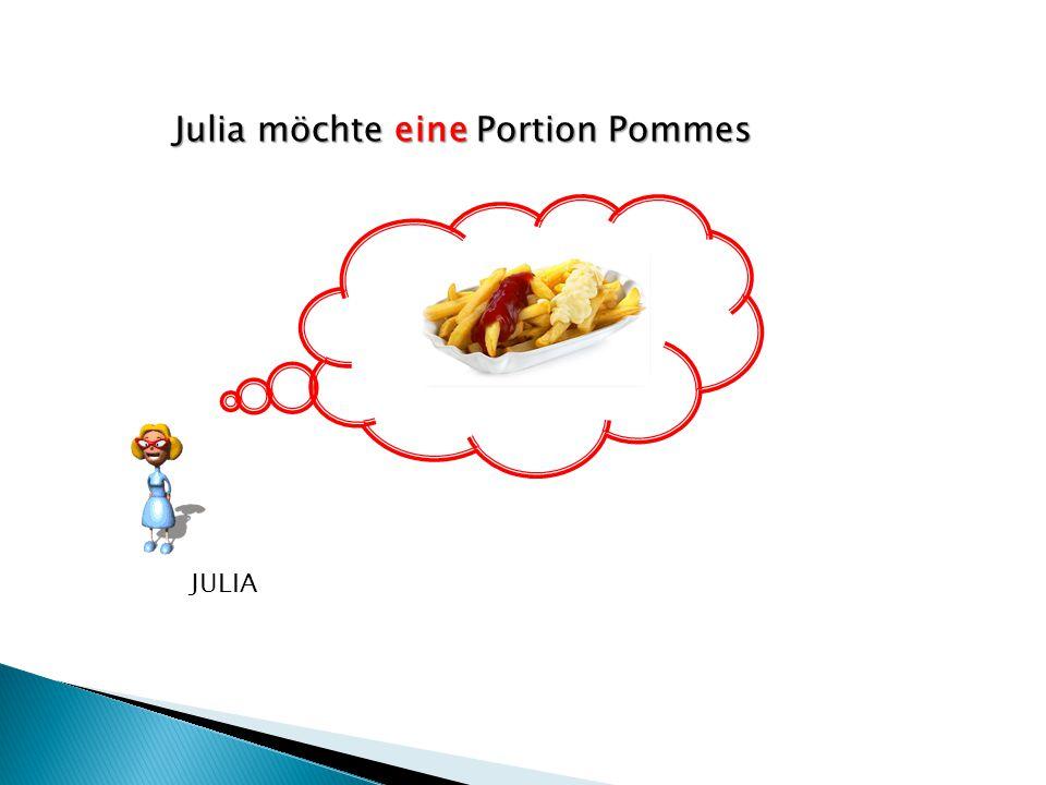 Julia möchte eine Portion Pommes