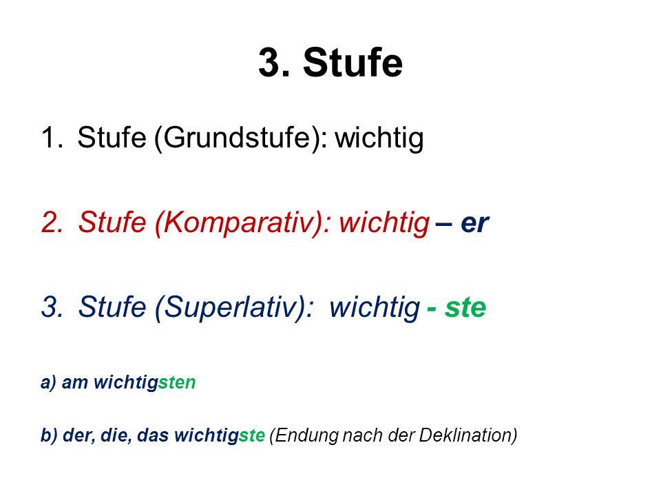3. Stufe Stufe (Grundstufe): wichtig Stufe (Komparativ): wichtig – er