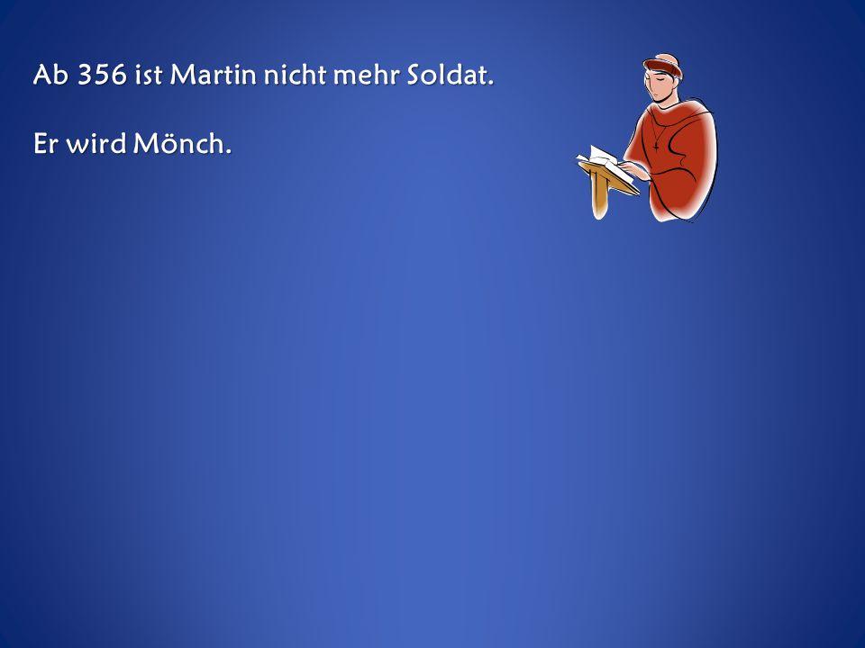 Ab 356 ist Martin nicht mehr Soldat.