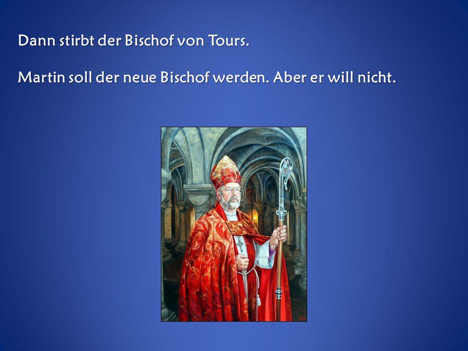 Dann stirbt der Bischof von Tours.