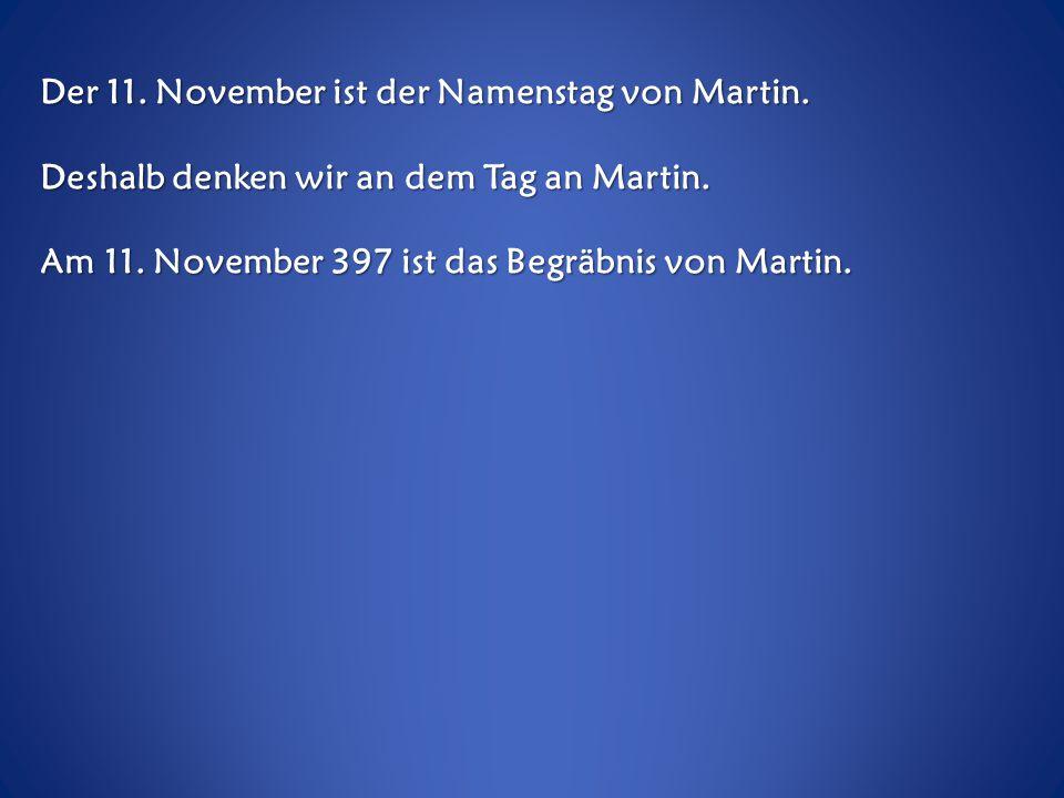 Der 11. November ist der Namenstag von Martin.
