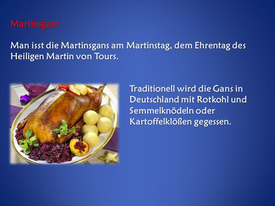 Martinsgans Man isst die Martinsgans am Martinstag, dem Ehrentag des Heiligen Martin von Tours.