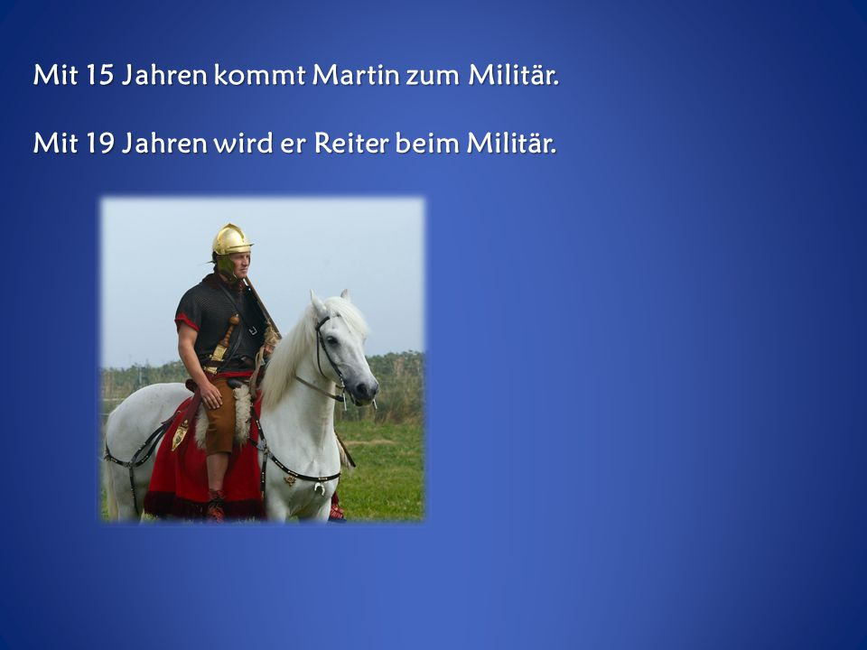 Mit 15 Jahren kommt Martin zum Militär.
