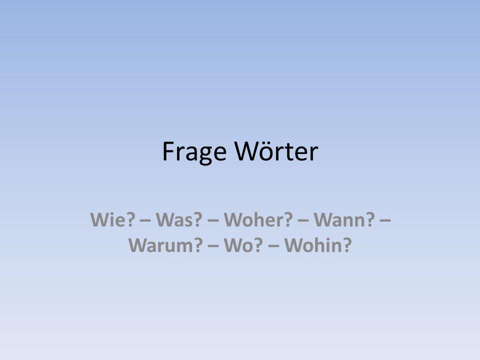 Wie – Was – Woher – Wann – Warum – Wo – Wohin