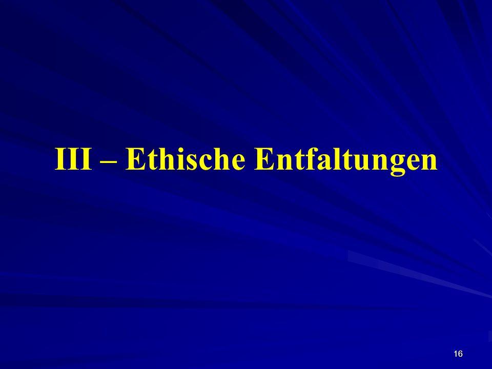 III – Ethische Entfaltungen