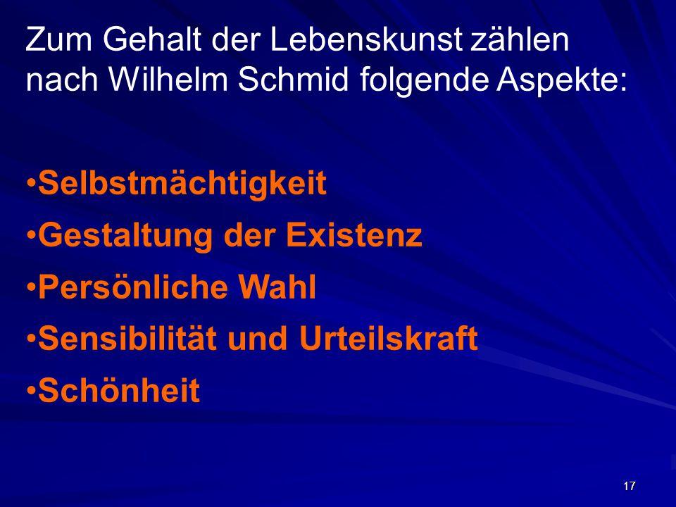 Zum Gehalt der Lebenskunst zählen nach Wilhelm Schmid folgende Aspekte: