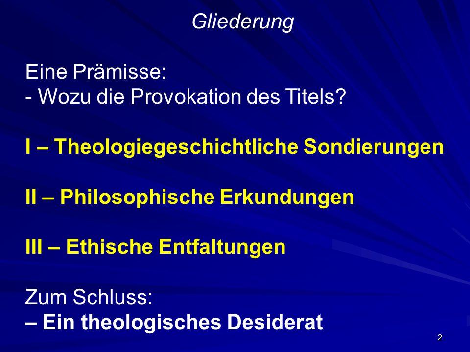 Gliederung Eine Prämisse: - Wozu die Provokation des Titels I – Theologiegeschichtliche Sondierungen.