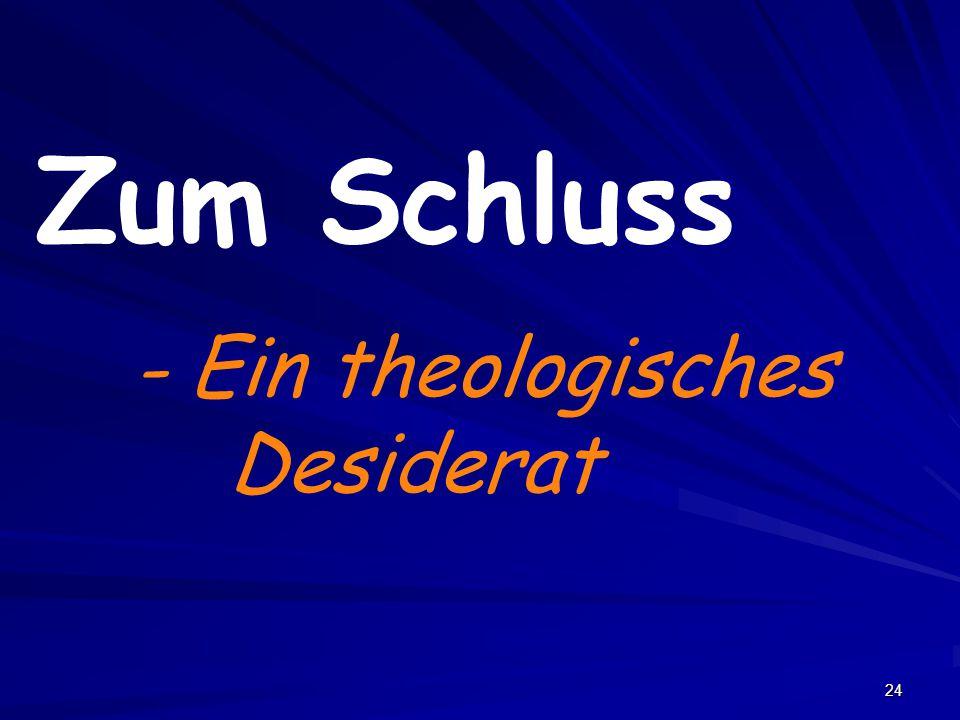 Zum Schluss - Ein theologisches Desiderat