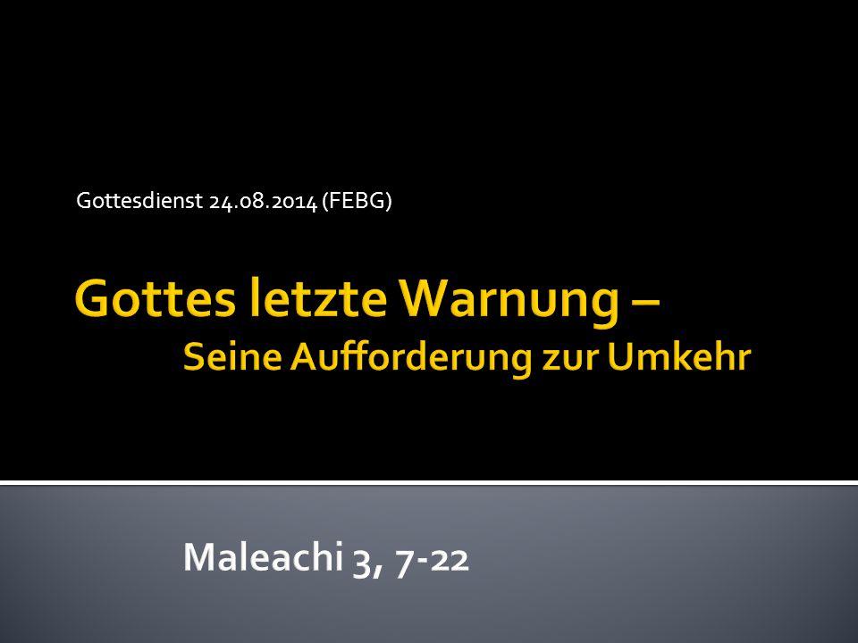 Gottes letzte Warnung – Seine Aufforderung zur Umkehr Maleachi 3, 7-22