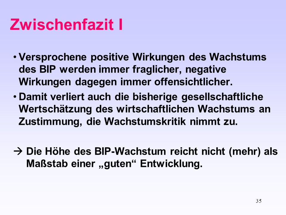 Zwischenfazit I Versprochene positive Wirkungen des Wachstums des BIP werden immer fraglicher, negative Wirkungen dagegen immer offensichtlicher.