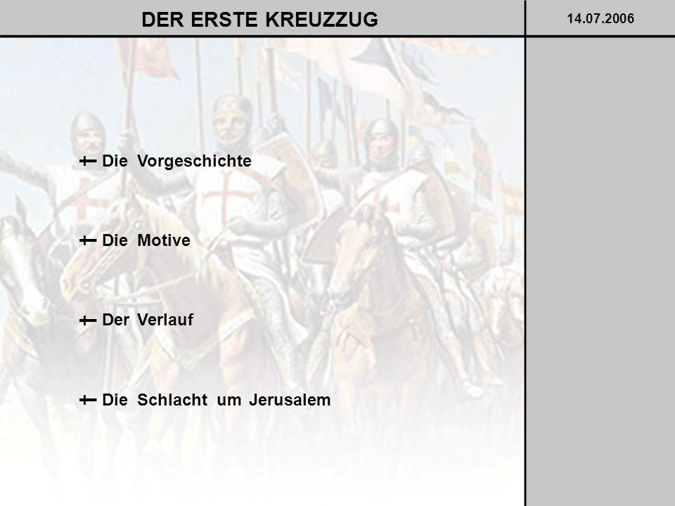 DER ERSTE KREUZZUG † † † † Die Vorgeschichte Die Motive Der Verlauf
