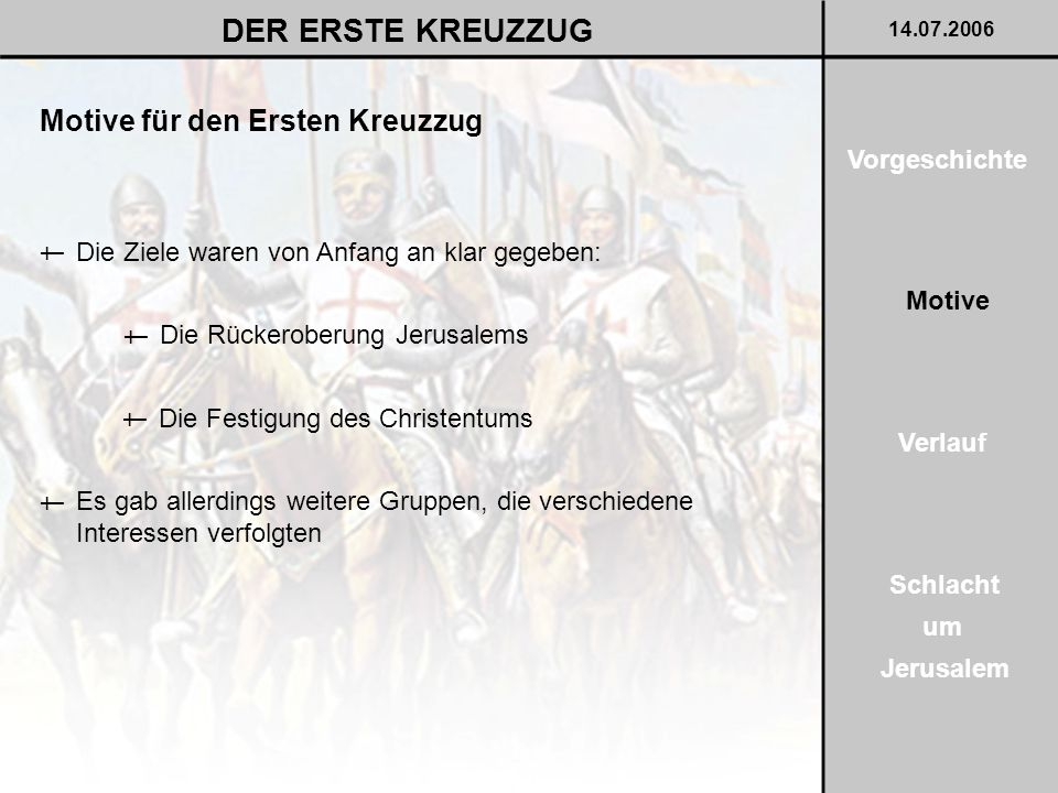 DER ERSTE KREUZZUG Motive für den Ersten Kreuzzug Vorgeschichte †