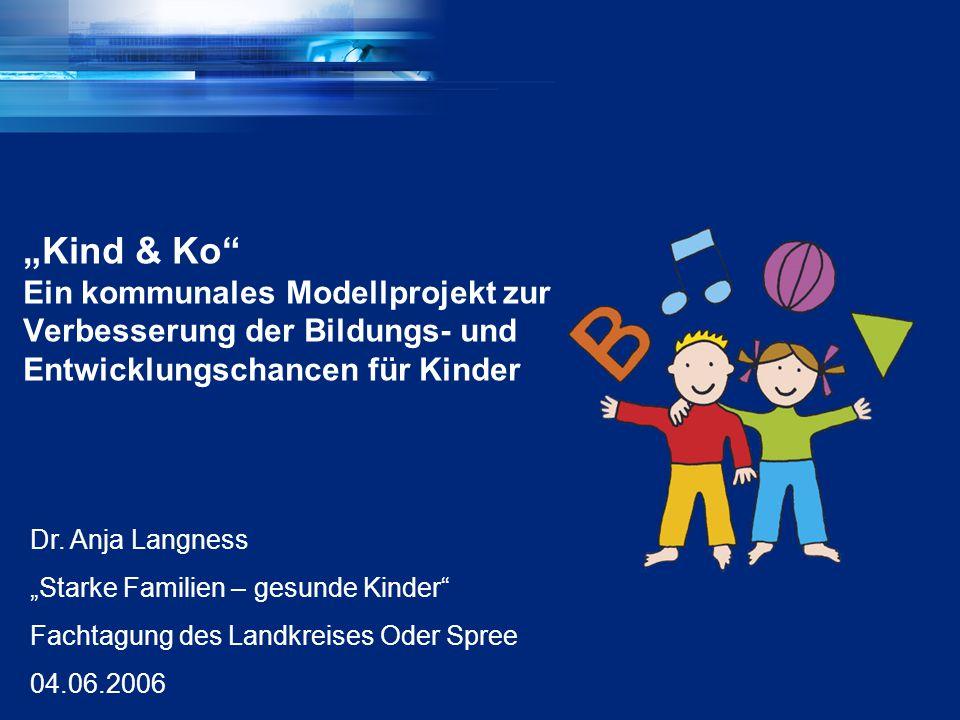 """""""Kind & Ko Ein kommunales Modellprojekt zur Verbesserung der Bildungs- und Entwicklungschancen für Kinder"""