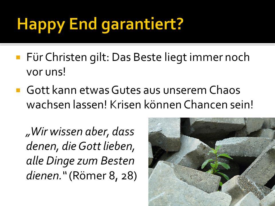 Happy End garantiert Für Christen gilt: Das Beste liegt immer noch vor uns!