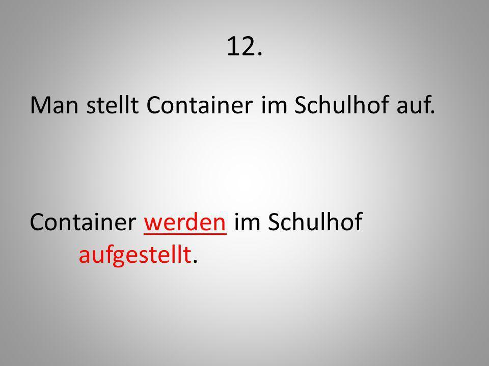 12. Man stellt Container im Schulhof auf. Container werden im Schulhof aufgestellt.