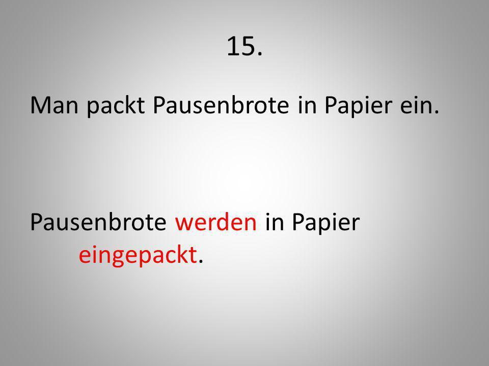 15. Man packt Pausenbrote in Papier ein. Pausenbrote werden in Papier eingepackt.